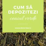 Cum depozitezi ceaiul verde pentru a-i păstra calitatea