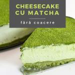 Rețetă: Cheesecake cu matcha (fără coacere)